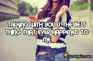 You Are The Best Thing That Ever Happened To Me Quotes Talking With ...