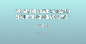 quote-James-Monroe-preparation-for-war-is-a-constant-stimulus-217986 ...