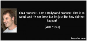 quote-i-m-a-producer-i-am-a-hollywood-producer-that-is-so-weird-and-it ...