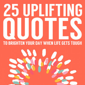 This is a great list of uplifting quotes to give you hope, comfort ...