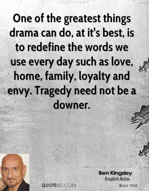 One of the greatest things drama can do, at it's best, is to redefine ...