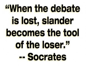 Socrates. In debates a low blow or personal affront is proof that ...