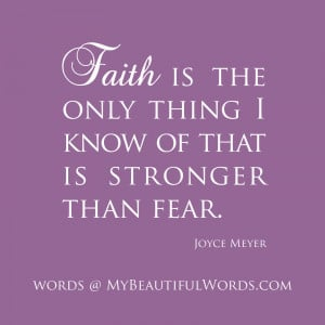 ... Is The Only Thing I Know Of What Is Stronger Than Fear - Faith Quote