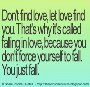 dont-find-love-let-love-find-you-thats-why-its-called-falling-in-love ...