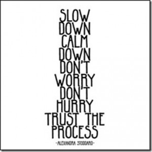 Slow down, calm down, don't worry, don't hurry — trust the ...