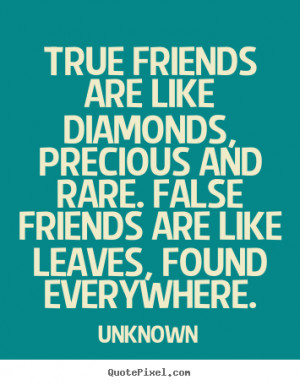 ... are like diamonds, precious and rare... Unknown good friendship quotes
