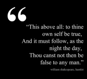 This above all: to thine self be true, and it must follow, as the ...