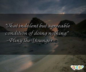 That indolent but agreeable condition of doing nothing .