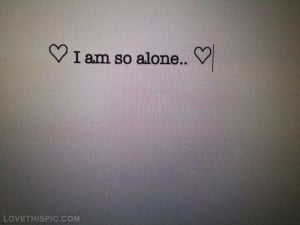 am so alone love quotes quote beautiful alone text sad quotes girl ...