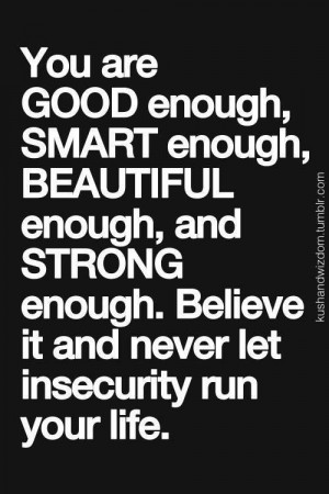 You-are-good-enough-smart-enough-beautiful-enough-and-strong-enough ...