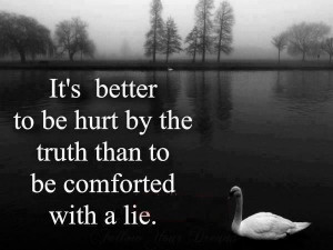its better to be hurt by the truth facebook like here share this image ...