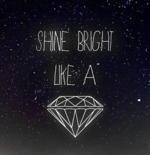 ... , pretty, quote, quotes, rihanna, shine bright, shine bright diamond