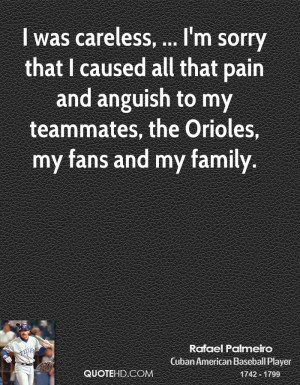 was careless, ... I'm sorry that I caused all that pain and anguish ...