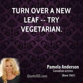 Pamela Anderson - Turn Over a New Leaf -- Try Vegetarian.