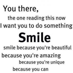Smile because you're beautiful.