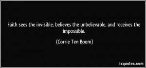 Faith sees the invisible, believes the unbelievable, and receives the ...