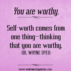 Self-worth comes from one thing—thinking that you are worthy.