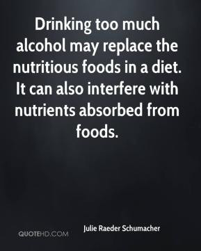 Drinking too much alcohol may replace the nutritious foods in a diet ...