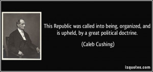 This Republic was called into being, organized, and is upheld, by a ...