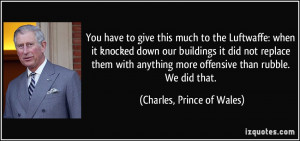 ... more offensive than rubble. We did that. - Charles, Prince of Wales