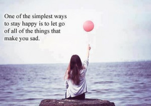 one-of-the-simplest-ways-to-stay-happy-is-to-let-go-of-all-of-the ...