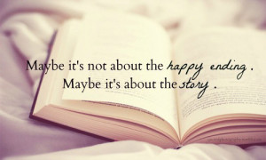 ... It's Not About a Happy Ending, Maybe It's About The Story Quote