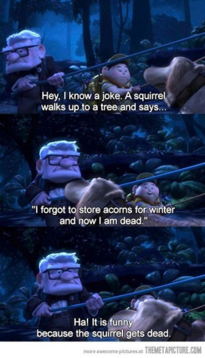 oh, Doug...The joke about the squirrel never gets old!!