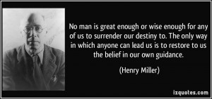No man is great enough or wise enough for any of us to surrender our ...