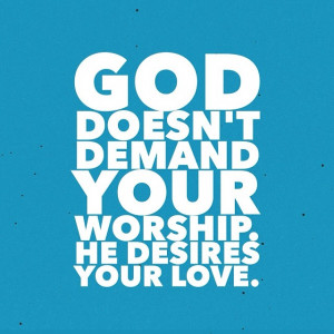 In biblical times, every other god demanded something from worshippers ...