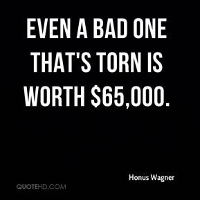 Honus Wagner - Even a bad one that's torn is worth $65,000.