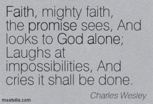 Quotes of Charles Wesley About alone, faith, promise, God