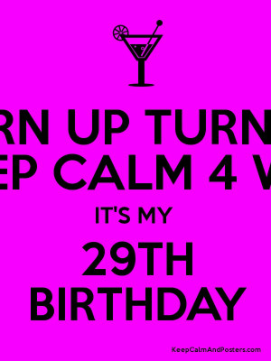 TURN UP TURN UP KEEP CALM 4 WAT IT'S MY 29TH BIRTHDAY Poster