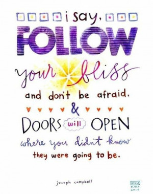 Say Follow Your Bliss and Don't Be Afraid & Doors Will Open Where ...