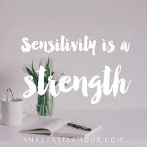 Sensitivity is a strength.