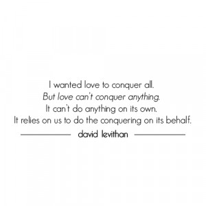 wanted love to conquer all. But love can't conquer anything. It can ...