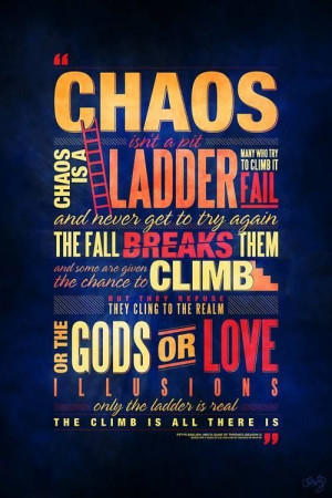 CHAOS IS A LADDER favorite GOT quote