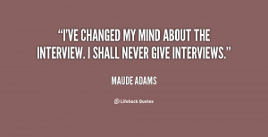 ve changed my mind about the interview. I shall never give ...