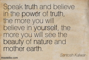 Speak Truth And Believe In The Power Of Truth The More You Will ...