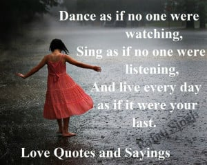 Dance as if no one were watching, sing as if no one were listening