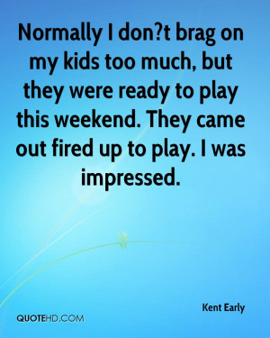 Normally I don?t brag on my kids too much, but they were ready to play ...