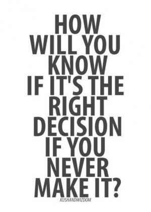 Decisions. this saying ponders knowing the right decision or not. It ...