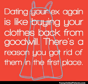 Funny quote with a little helpful advice about not getting back with ...