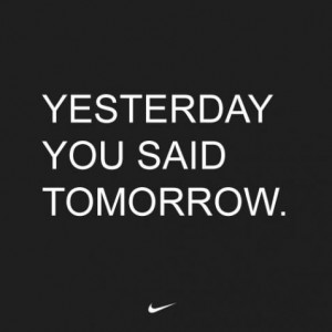 Just Do It...TODAY!:)