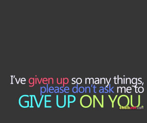 sad quotes – give up on you