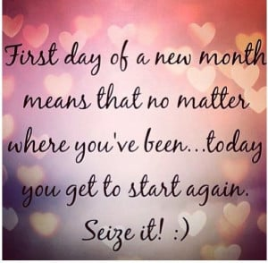 Great quote - First day of a new month means that no matter where you ...