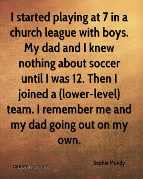 Cool Soccer Quotes Boys Sophia mundy - i started playing at 7 in a ...