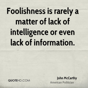 ... rarely a matter of lack of intelligence or even lack of information