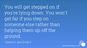 ... you step on someone else rather than helping them up off the ground