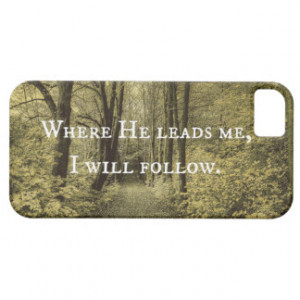 Christian Quote Where He Leads Me iPhone 5/5S Cases