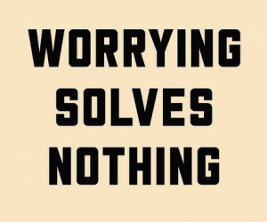 Trying not to worry anymore.